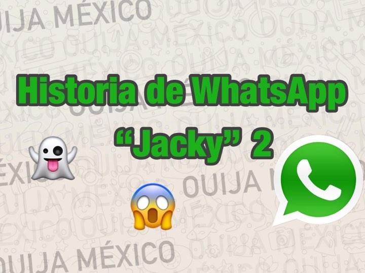 "Historia de WhatsApp ""Jacky"" - Parte 2 1"
